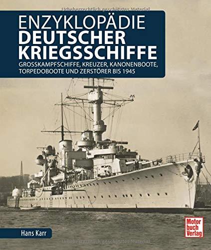 Enzyklopädie deutscher Kriegsschiffe: Großkampfschiffe, Kreuzer, Kanonenboote, Torpedoboote und Zerstörer bis 1945 Gebundenes Buch – 26. Oktober 2017 Hans Karr Motorbuch 3613040174 Militär