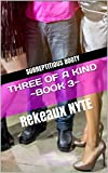 THREE OF A KIND ~Book 3~: SURREPTITIOUS BOOTY