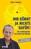 Ihr könnt ja nichts dafür!: Ein Ostdeutscher verzeiht den Wessis