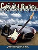 Cars and Guitars: Grayscale Coloring Books for Men: 40 fun scenes of cars and guitars, old cars, electric guitars, acoustic guitars, fast cars, hot rods and more