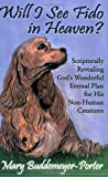 Will I See Fido in Heaven?, Mary Buddemeyer-Porter, 0974627739