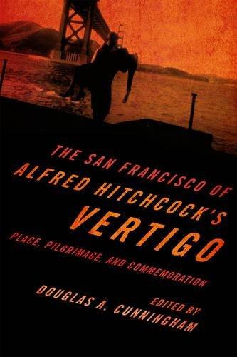 The San Francisco of Alfred Hitchcock's Vertigo: Place, Pilgrimage, and Commemoration