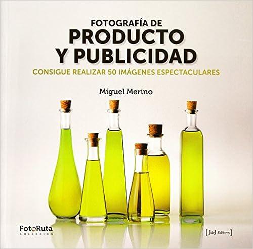 Fotografía de producto y publicidad : consigue realizar 50 imágenes espectaculares