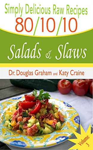 80/10/10 Raw Food Recipes - Salads & Slaws: Simply Delicious Raw Recipes - Vol. 3 by Dr. Douglas N Graham, Katy Craine