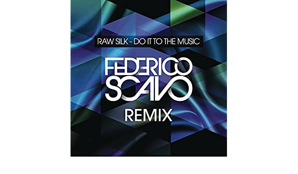 raw silk do it to the music federico scavo remix