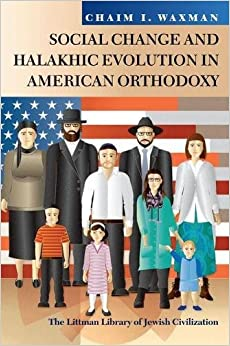 Social Change and Halakhic Evolution in American Orthodoxy (The Littman Library of Jewish Civilization)