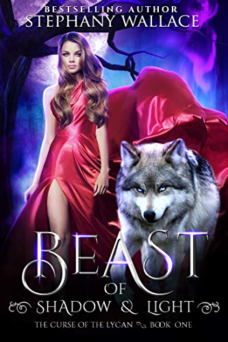 Beast of Shadow & Light: A Fairytale Retelling of Little Red Riding Hood (The Curse of the Lycan Book -