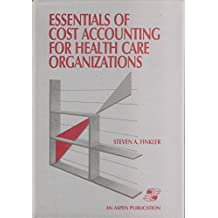 Essentials of Cost Accounting for Health Care Organizations