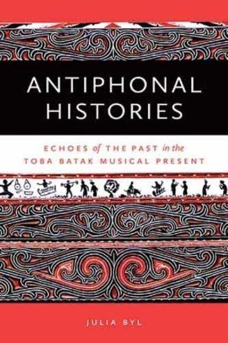 Antiphonal Histories: Resonant Pasts in the Toba Batak Musical Present (Music / Culture) ()