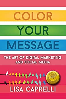 Color Your Message: The Art of Digital Marketing and Social Media by [Caprelli, Lisa]