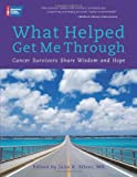 What Helped Get Me Through: Cancer Survivors Share Wisdom and Hope