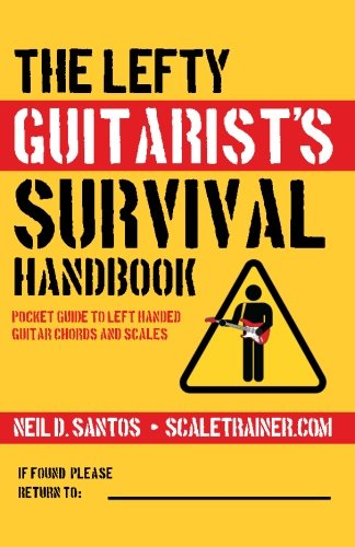 Left Handed Guitar Music - The Lefty Guitarist's Survival Handbook: A Pocket Guide to Left Handed Guitar Chords & Scales