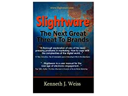 Slightware - The Next Great Threat to Brands by [Kenneth J. Weiss]