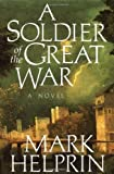 A Soldier of the Great War by Helprin, Mark (1991) Hardcover