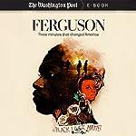 Ferguson: Three Minutes that Changed America | Wesley Lowery, The Washington Post
