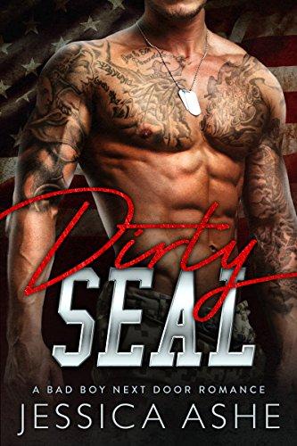 Dirty SEAL: A Military Bad Boy Next Door Romance (Hot Navy Women)