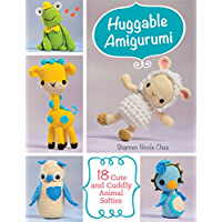Huggable Amigurumi: 18 Cute and Cuddly Animal Softies