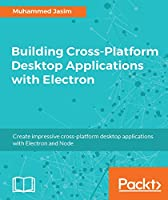 Building Cross-Platform Desktop Applications with Electron Front Cover