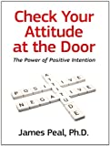 Check Your Attitude at the Door - The Power of Positive Intention