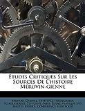 Études Critiques Sur les Sources de l'Histoire Mérovin-Gienne, Monod Gabriel 1844-1912, 124710494X