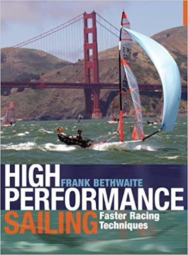 High Performance Sailing: Faster Racing Techniques by Frank Bethwaite (2-Jul-2010)