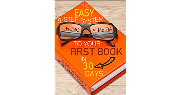 Amazon.com: The Easy 9-Step System to Your First Book in 30 ...