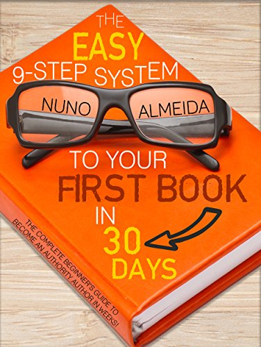 The Easy 9-Step System to Your First Book in 30 Days: The Complete Beginner