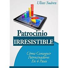 Patrocinio Irresistible: Cómo Conseguir Patrocinadores En 4 Pasos (Spanish Edition)