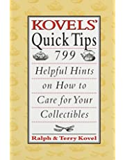Kovels' Quick Tips: 799 Helpful Hints on How to Care for Your Collectibles