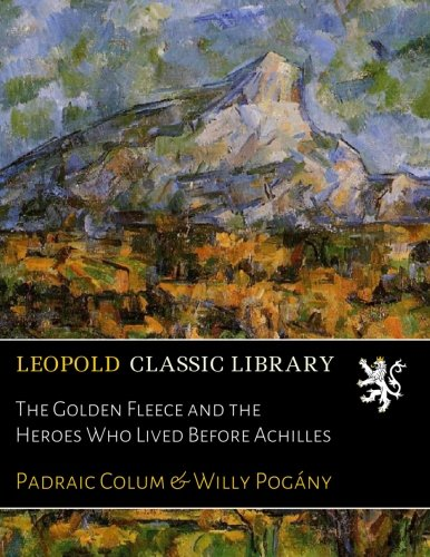 The Golden Fleece and the Heroes Who Lived Before Achilles ebook