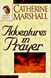 Adventures in Prayer, Catherine Marshall, 0800792440
