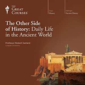 The Other Side of History: Daily Life in the Ancient World Vortrag