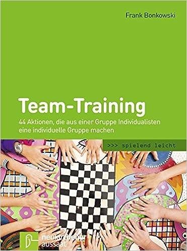 Cover des Buchs: Team-Training: 44 Aktionen, die aus einer Gruppe Individualisten eine individuelle Gruppe machen (spielend leicht)