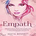 Empath: Ultimate Guide to Master and Amplify Your Empath Abilities to the Full Potential: Empath Series, Book 3 Audiobook by Maya Bennett Narrated by Bea Lovell