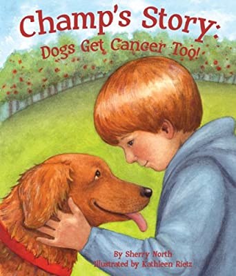Champ's Story: Dogs Get Cancer Too! from SylvanDellPublishing
