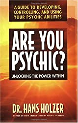 Are You Psychic?: Unlocking the Power Within : A Guide to Developing, Controlling, and Using Your Psychic Abilities
