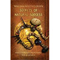 WILLIAM WHITECLOUD'S SECRETS OF NATURAL SUCCESS: Five Steps To Unlocking Your Genius