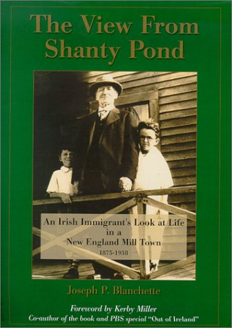 The View From Shanty Pond : An Irish Immigrant's Look at Life in a New England Mill Town 1875-1938