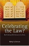 Celebrating the Law?: Rethinking Old Testament Ethics