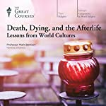 Death, Dying, and the Afterlife: Lessons from World Cultures |  The Great Courses