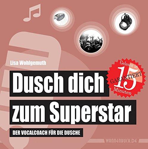Dusch dich zum Superstar: Der Vocalcoach für die Dusche (wasserfest - Badebuch/Duschbuch für Erwachsene) (Badebücher für Erwachsene)