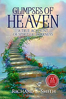 Glimpses of Heaven: A true account of spiritual journeys by [Smith, Richard S]