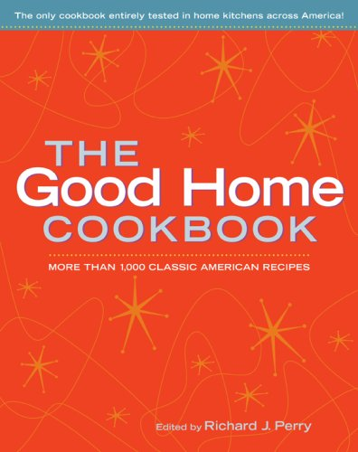 The Good Home Cookbook: More Than 1,000 Classic American Recipes PDF