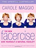 By Carole Maggio - The New Facercise: Give Yourself a Natural Facelift (2nd Revised edition)