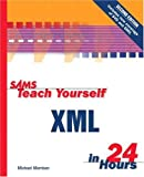 Teach Yourself XML in 24 Hours, Charles Ashbacher and Michael Morrison, 0672322137
