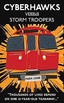 Cyberhawks Versus Storm Troopers by [Logie, Mark]
