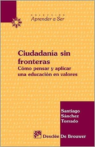 Descargas de libros de audio más vendidas Ciudadanía sin fronteras. Cómo pensar y aplicar la educación en valores (Aprender a ser) PDF PDB CHM