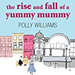The Rise and Fall of a Yummy Mummy | Polly Williams