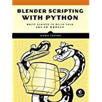 Blender Scripting with Python, Write Scripts to Build Your Own 3D Models