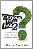img - for Curious Folks Ask 2: 188 Real Answers on Our Fellow Creatures, Our Planet, and Beyond (FT Press Science) book / textbook / text book